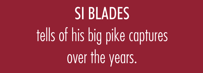 Si Blades tells of his big pike captures over the years